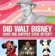 Did Walt Disney Have His Happily Ever After? Biography for Kids 9-12 | Children's United States Biographies, PDF eBook