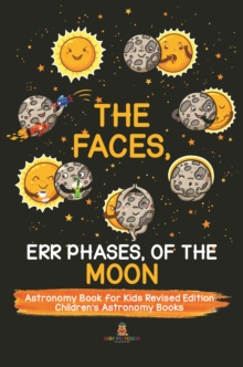 The Faces, Err Phases, of the Moon - Astronomy Book for Kids Revised Edition | Children's Astronomy Books, EPUB eBook