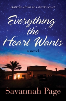 Everything the Heart Wants : A Novel, Paperback Book