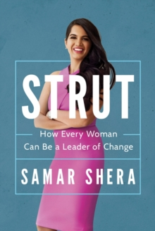 Strut : How Every Woman Can be a Leader of Change, Paperback Book