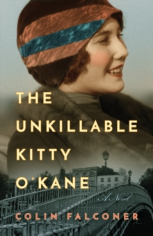 The Unkillable Kitty O'Kane : A Novel, Paperback Book