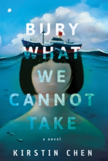 Bury What We Cannot Take : A Novel, Paperback Book
