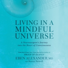 Living in a Mindful Universe : A Neurosurgeon's Journey into the Heart of Consciousness, eAudiobook MP3 eaudioBook