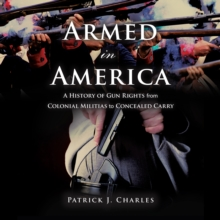 Armed in America : A History of Gun Rights from Colonial Militias to Concealed Carry, eAudiobook MP3 eaudioBook