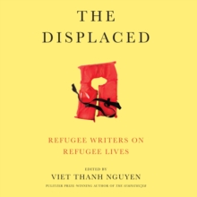 The Displaced : Refugee Writers on Refugee Lives, eAudiobook MP3 eaudioBook