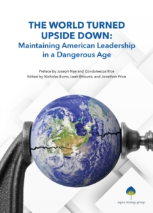 The World Turned Upside Down : Maintaining American Leadership in a Dangerous Age, EPUB eBook