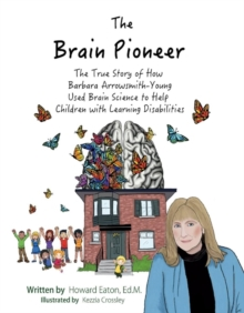 The Brain Pioneer : The True Story of How Barbara Arrowsmith-Young Used Brain Science to Help Children with Learning Disabilities, Hardback Book