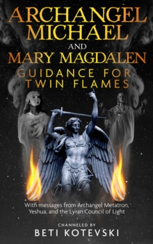 Archangel Michael and Mary Magdalen, Guidance for Twin Flames : With messages from Archangel Metatron Yeshua and the Lyran Council of Light, EPUB eBook