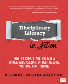 Disciplinary Literacy in Action : How to Create and Sustain a School-Wide Culture of Deep Reading, Writing, and Thinking, Paperback / softback Book