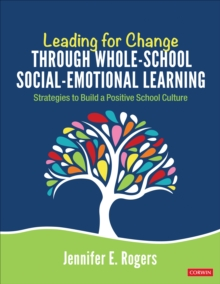 Leading for Change Through Whole-School Social-Emotional Learning : Strategies to Build a Positive School Culture, Paperback / softback Book