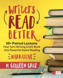 Writers Read Better: Narrative : 50+ Paired Lessons That Turn Writing Craft Work Into Powerful Genre Reading, EPUB eBook