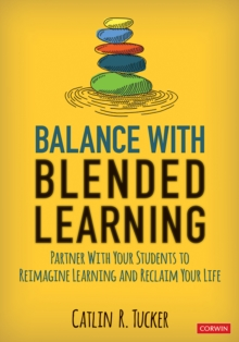 Balance With Blended Learning : Partner With Your Students to Reimagine Learning and Reclaim Your Life, PDF eBook