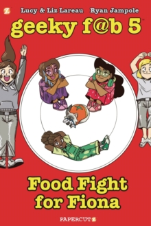 Geeky FAB 5 Vol. 4 : Food Fight for Fiona, Hardback Book