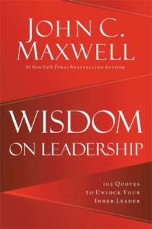 Wisdom on Leadership : 102 Quotes to Unlock Your Potential to Lead, Hardback Book