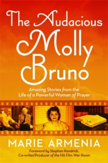 The Audacious Molly Bruno : Amazing Stories from the Life of a Powerful Woman of Prayer, Paperback Book