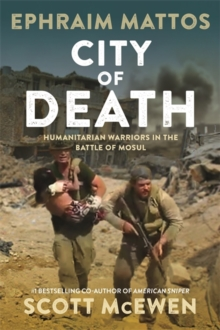 City of Death : Humanitarian Warriors in the Battle of Mosul, Hardback Book