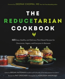 The Reducetarian Cookbook : 125 Easy, Healthy, and Delicious Plant-Based Recipes for Omnivores, Vegans, and Everyone In-Between, EPUB eBook