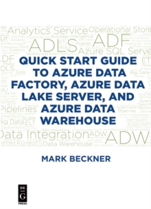 Quick Start Guide to Azure Data Factory, Azure Data Lake Server, and Azure Data Warehouse, PDF eBook