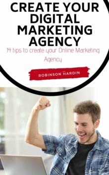 Create your Digital Marketing Agency - 14 tips to create your Online Marketing Agency, EPUB eBook