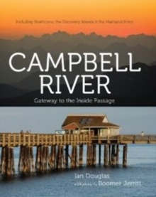 Campbell River : Getaway to the Inside Passage - Including Strathcona, the Discovery Islands & the Mainland Inlets, Hardback Book