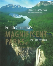 British Columbia's Magnificent Parks : The First 100 Years, Hardback Book