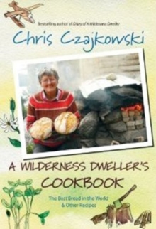 Wilderness Dweller's Cookbook : The Best Bread in the World & Other Recipes, Paperback Book