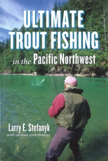 Ultimate Trout Fishing in Pacific Northwest, Paperback Book