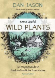 Some Useful Wild Plants : A Foraging Guide to Food and Medicine From Nature, Paperback Book