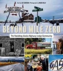 Beyond Mile Zero : The Vanishing Alaska Highway Lodge Community, Paperback / softback Book