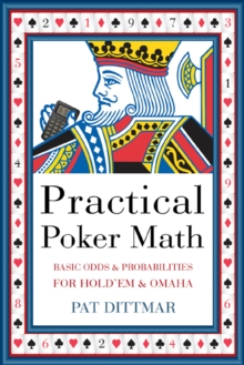 Practical Poker Math : Basic Odds and Probabilities for Hold 'Em and Omaha, Paperback / softback Book