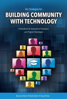 Ten Strategies for Building Community with Technology : A Handbook for Instructional Designers and Program Developers, Paperback Book