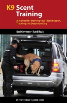 K9 Scent Training : A Manual for Training Your Identification, Tracking and Detection Dog, Paperback / softback Book