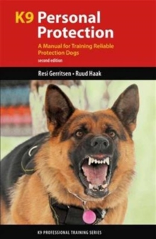 K9 Personal Protection : A Manual for Training Reliable Protection Dogs, Paperback / softback Book