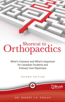 Shortcut to Orthopaedics : What's Common and What's Important for Canadian Students and Primary Care Physicians, Paperback Book