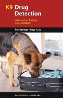 K9 Drug Detection : A Manual for Training and Operations, Paperback Book