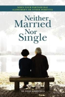 Neither Married Nor Single : Living With Your Alzheimer's Partner, Paperback Book