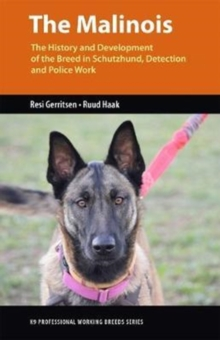 The Malinois : The History and Development of the Breed In Tracking, Detection and Police Work, Paperback / softback Book