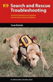 K9 Search and Rescue Troubleshooting : Practical Solutions To Common Search-Dog Training Problems, Paperback Book