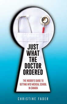 Just What the Doctor Ordered : The Insider's Guide to Getting Into Medical School in Canada, Paperback / softback Book