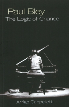 Paul Bley : The Logic of Chance, Paperback / softback Book