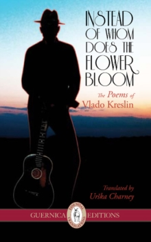 Instead of Whom Does the Flower Bloom : The Poems of Vlado Kreslin, Paperback / softback Book