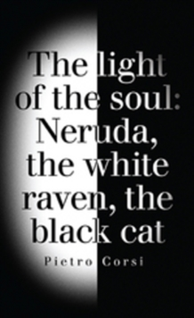 Light of the Soul : Neruda, the White Raven, the Black Cat, Paperback Book