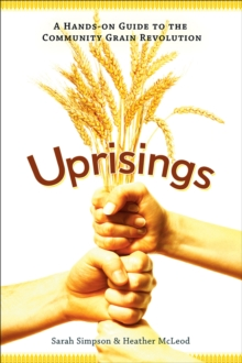 Uprisings : A Hands-On Guide to the Community Grain Revolution, EPUB eBook