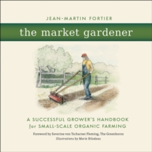The Market Gardener : A Successful Grower's Handbook for Small-Scale Organic Farming, EPUB eBook