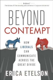 Beyond Contempt : How Liberals Can Communicate Across the Great Divide, PDF eBook