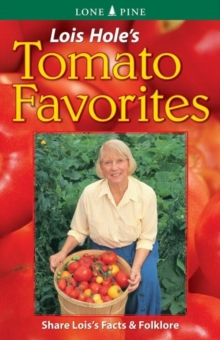 Lois Hole's Tomato Favorites : Share Lois's Tomato Facts and Folklore, Paperback Book