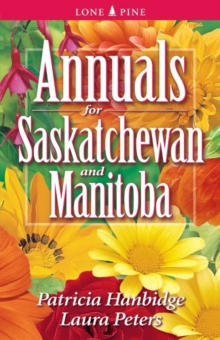 Annuals for Saskatchewan and Manitoba, Paperback Book