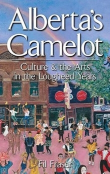 Alberta's Camelot : Culture and the Arts in the Lougheed Years, Paperback Book