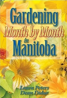 Gardening Month by Month in Manitoba, Paperback Book