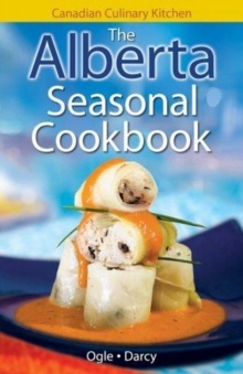 Alberta Seasonal Cookbook, The : History, Folklore & Recipes with a Twist, Paperback Book